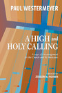 A High and Holy Calling - Essays of Encouragement for the Church and Its Musicians
