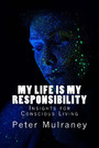 My Life is My Responsibility - Insights for Conscious Living